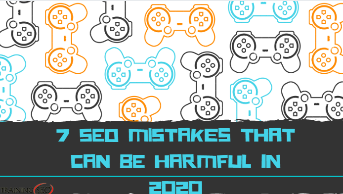 7 SEO Mistakes that can be harmful in 2020